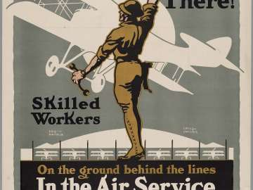 Over There! Skilled Workers/ On the Ground Behind the Lines/ In the Air Service
