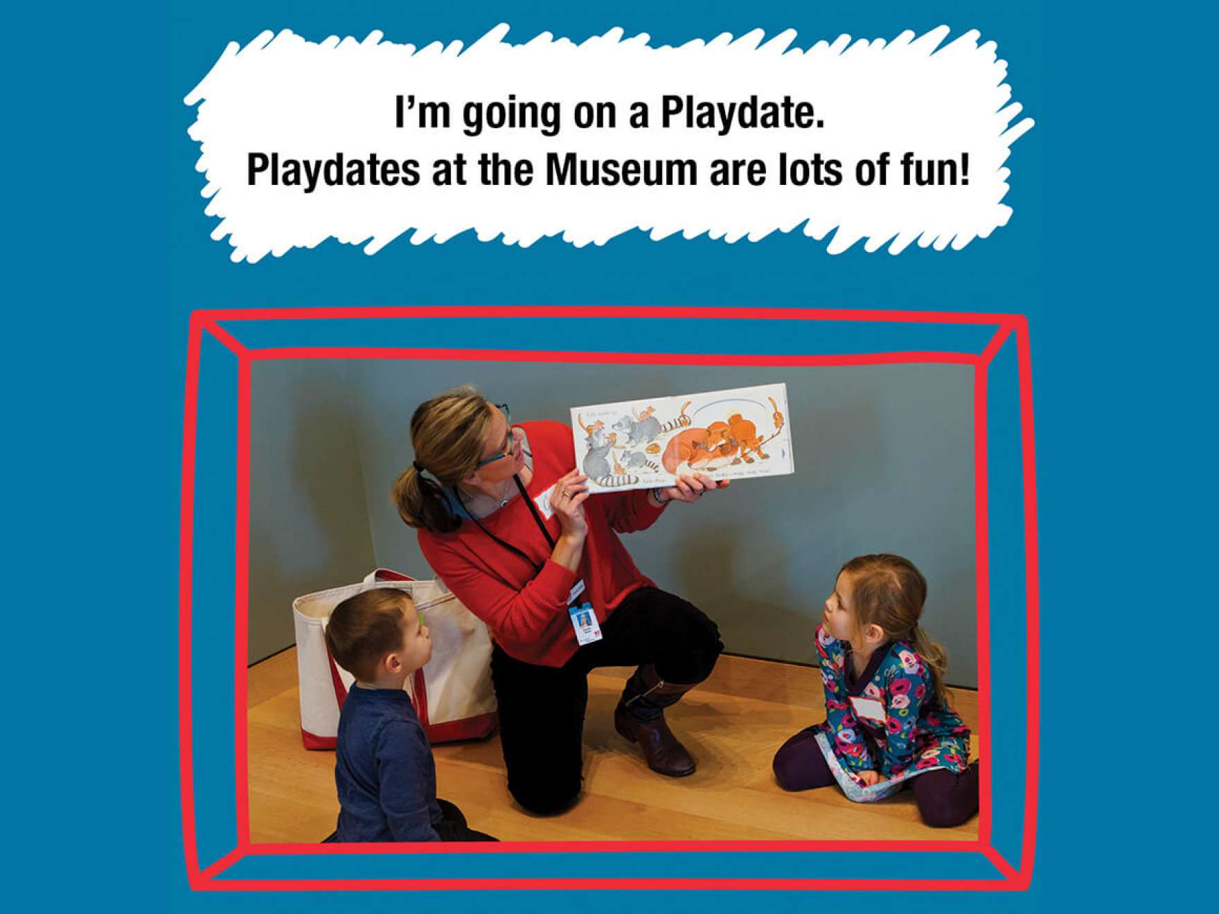 I'm going on a Playdate. Playdates at the Museum are lots of fun!