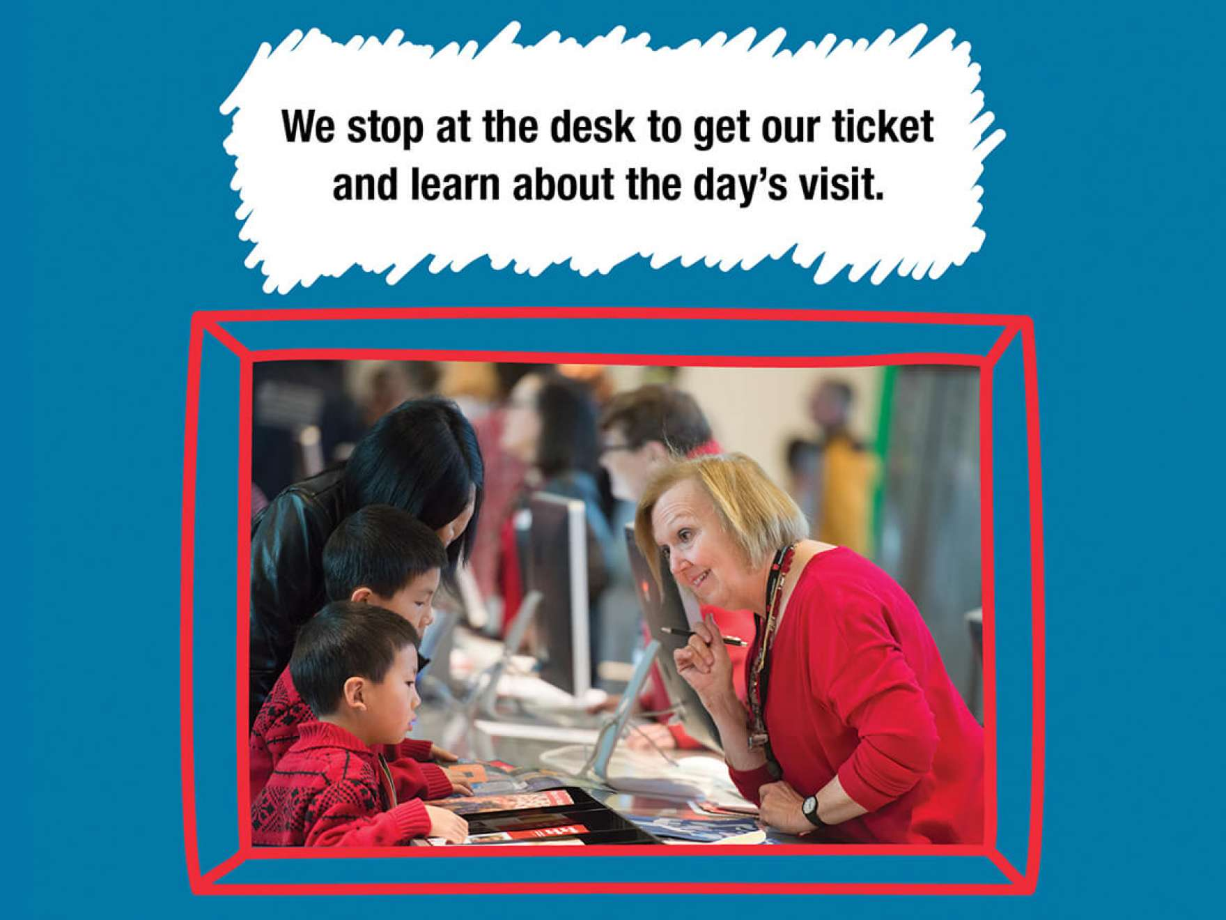 We stop at the desk to get our ticket and learn about the day's visit.
